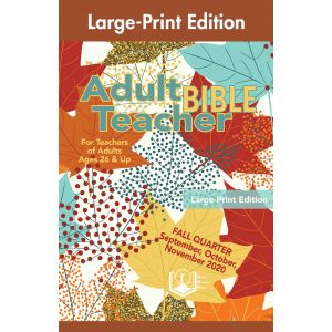 Adult Bible Teacher Large-Print Edition Fall Quarter 2020