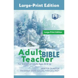Adult Bible Teacher Large-Print Edition Winter Quarter 2020-21