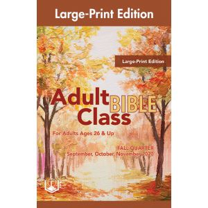 Adult Bible Class Large-Print Edition Fall Quarter 2020