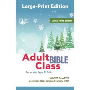 Adult Bible Class Large-Print Edition Winter Quarter 2020-21