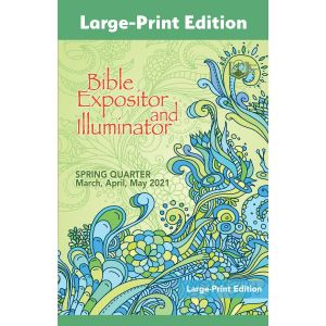 Bible Expositor and Illuminator Large-Print Edition Spring Quarter 2021