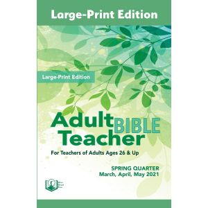 Adult Bible Teacher Large-Print Edition Spring Quarter 2021