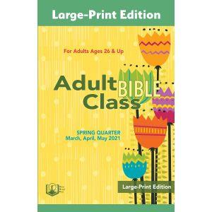 Adult Bible Class Large-Print Edition Spring Quarter 2021
