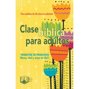 Adult Bible Class Spanish Edition Spring Quarter 2021