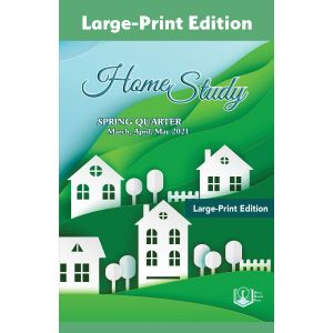 Home Study Large-Print Edition Spring Quarter 2021