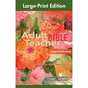 Adult Bible Teacher Large-Print Edition Summer Quarter 2021