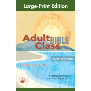 Adult Bible Class Large-Print Edition Summer Quarter 2021