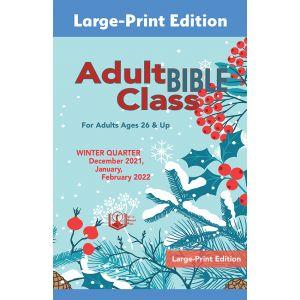 Adult Bible Class Large-Print Edition Winter Quarter 2021-22