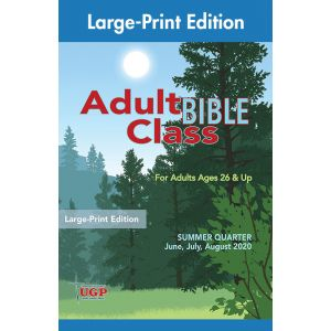 Adult Bible Class Large-Print Edition Summer Quarter 2020