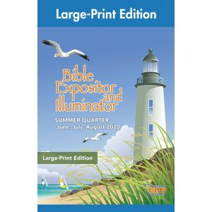 Bible Expositor and Illuminator Large-Print Edition Summer Quarter 2020