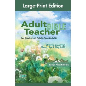 Adult Bible Teacher Large-Print Edition Spring Quarter 2020