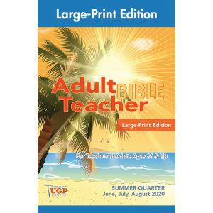 Adult Bible Teacher Large-Print Edition Summer Quarter 2020