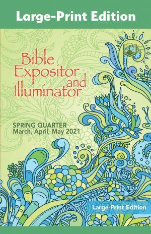 Bible Expositor and Illuminator Large-Print Edition Spring Quarter 2021