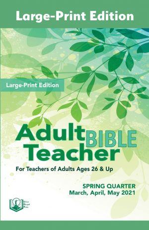 Adult Bible Teacher Large-Print Edition Spring Quarter 2021