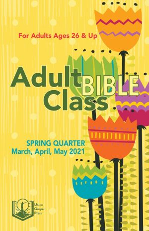 Adult Bible Class Spring Quarter 2021