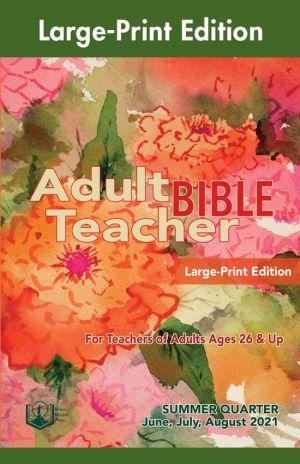 Adult Bible Teacher Large-Print Edition Summer Quarter 2021