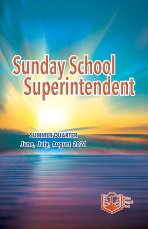 Sunday School Superintendent Summer Quarter 2021