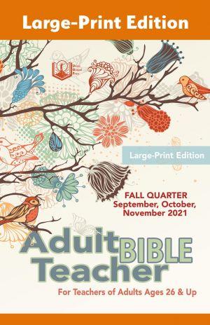 Adult Bible Teacher Large-Print Edition Fall Quarter 2021