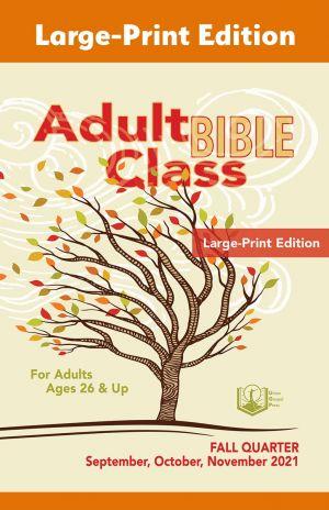Adult Bible Class Large-Print Edition Fall Quarter 2021