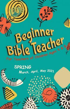 Beginner Bible Teacher Spring Quarter 2021