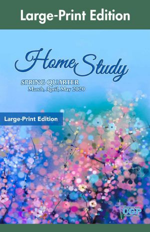 Home Study Large-Print Edition Spring Quarter 2020