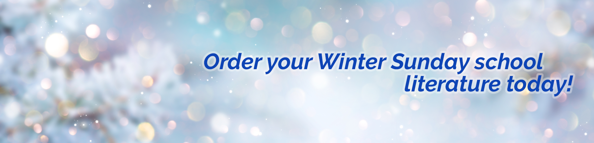 Order your winter Sunday school literature today!